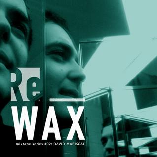 David Mariscal | Re_WAX mixtape series 02 (March 2016)