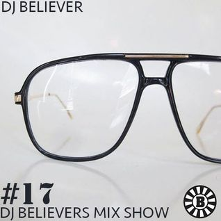 Dj Believer's Mix Show #17