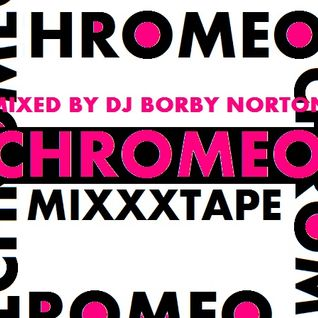 CHROMEO MIXXXTAPE  - MIXED BY DJ BORBY NORTON