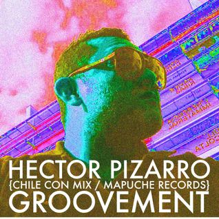 Hector Pizarro {Chile Con Mix / Mapuche Records} // A Groovement Mix