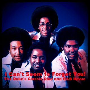 THE DUKE'S CLASSIC SOUL and R&B REVUE | MAY 12, 2015 | I CAN'T SEEM TO FORGET YOU!
