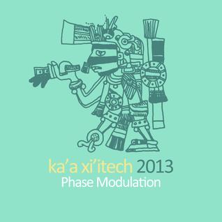Phase Modulation - ka'a xi'itech 2013