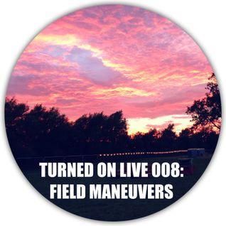Turned On Live 008: Field Maneuvers