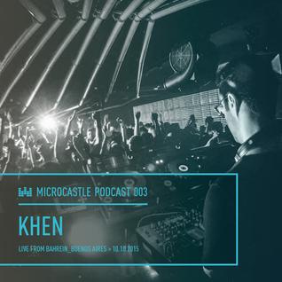 microcastle podcast 003 // Khen Live @ Bahrein, Buenos Aires 10.10.2015