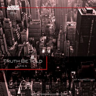 "A.r.e.s - Truth Be Told ""Lp"" @ Out Now!! On Beatport // [Ambber Records]"