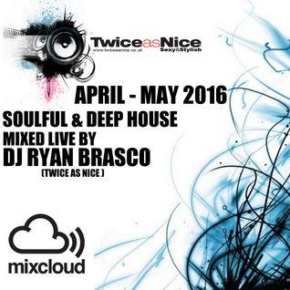 APR - MAY 2016 Soulful & Deep House Mixed Live By Dj Ryan Brasco