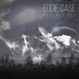 Eddie Case - Podcast 004