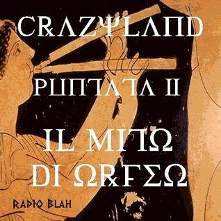 Crazyland - PUNTATA 2 - Il mito di Orfeo
