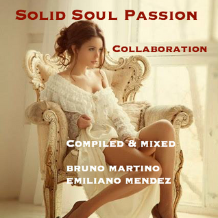 Solid Soul Passion - Collaboration - Compiled & Mixed: Bruno Martino & Emiliano Mendez