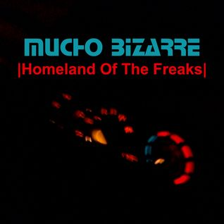 MUCHO BIZARRE IHomeland Of The FreaksI – [Vision 10]