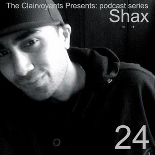 The Clairvoyants Presents - 24 Shax
