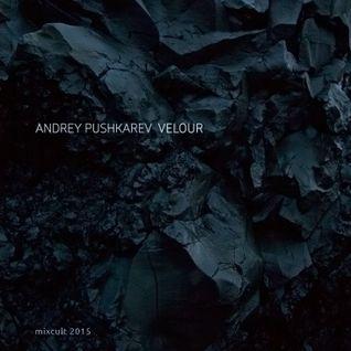 MixCult Podcast # 155 Andrey Pushkarev - Velour (2015)