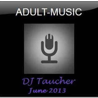 DJ Taucher -ADULT MUSIC SHOW- June 2013