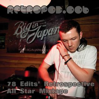 RETROPOD006 - 78 Edits Retrospective All Star mixtape... (Apr 2012)