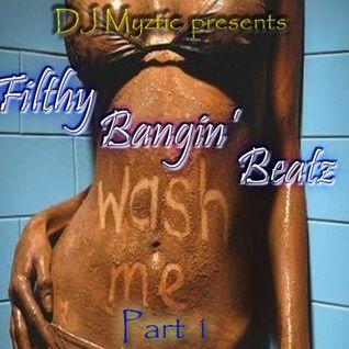 Filthy Bangin' Beats Part 1 by DJ Myztic