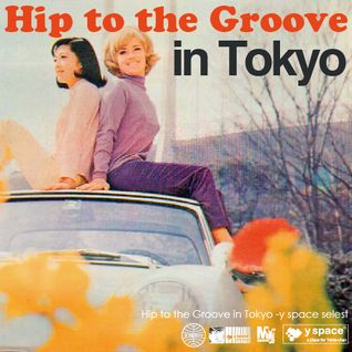 Hip to the Groove in Tokyo -y space select