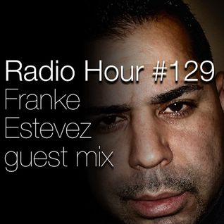 Radio Hour #129: Franke Estevez