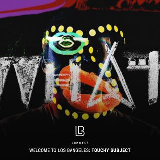 LBMX#17 • Welcome to Los Bangeles – Touchy Subject