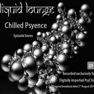 Liquid Lounge - Chilled Psyence (Episode Seven) Digitally Imported Psychill August 2014