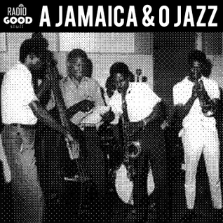 A Jamaica & o Jazz (Radio Good Stuff)