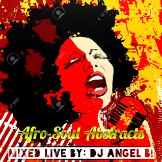 Afro-Soul Abstracts: Mixed Live By DJ Angel B!