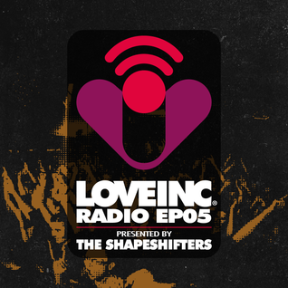 Love Inc Radio EP05 presented by The Shapeshifters