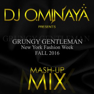 DJ OMINAYA PRESENTS THE GRUNGY GENTLEMAN  FALL 2016  NYFW MASH UP MIX