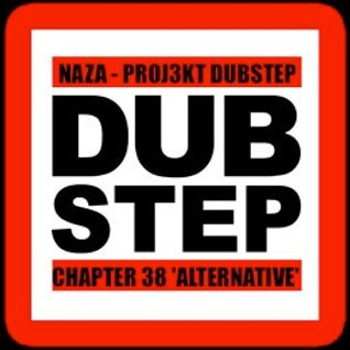 NAZA - PROJ3KT DUBSTEP CHAPTER 38 'ALTERNATIVE'