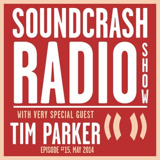 Soundcrash Radio Show Ep. 15 - with Tim Parker