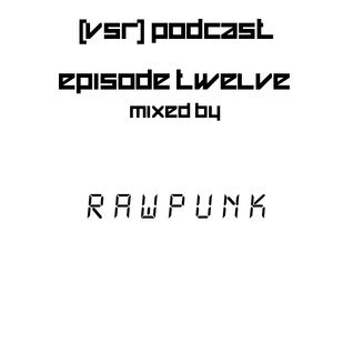 [VSR] Podcast Episode 12 (Mixed By RawPunk)