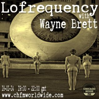 Wayne Brett's Lofrequency Show on Chicago House FM 18-01-14