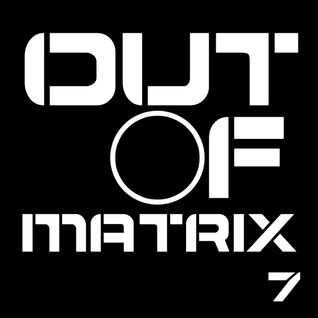 OUT OF MATRIX 7 // ISAAC SHAKE 15.11.2014