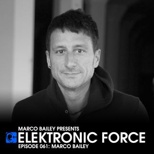 Elektronic Force Podcast 061 with Marco Bailey