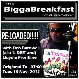 BIGGA BREAKFAST · RE-LOADED!!!!! 13/11/2012