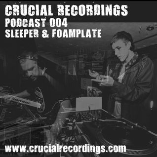 Crucial Recordings Podcast 004 - Sleeper & Foamplate