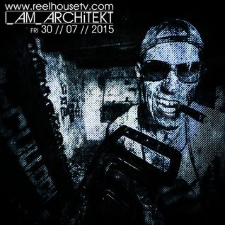 I_AM_ARCHiTEKT - ReelHouseTV - 30//07//2015