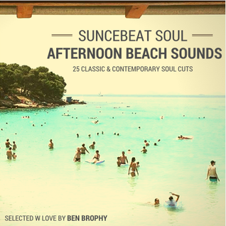 Suncebeat Soul - Sun-kissed Beach Stage Sounds - 25 Classic & Contemporary Soul Cuts