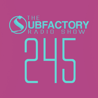 The Subfactory Radio Show #245