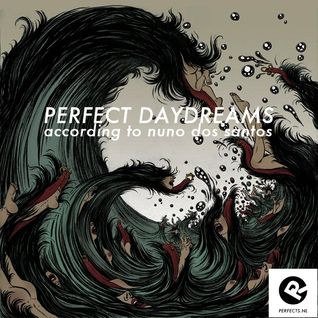 Perfect Daydreams (according to Nuno dos Santos)