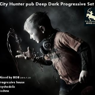 City Hunter pub Deep Dark Progressive Set 2 2013-07-23 Mixed by BOB