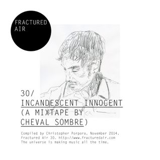 Fractured Air 30: Incandescent Innocent (A Mixtape by Cheval Sombre)