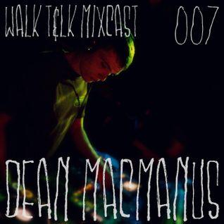 WALK T&LK Mixcast 007 | Dean Mac Manus