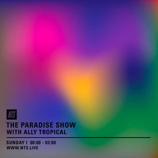 The Paradise Show w/ Ally Tropical - 17th July 2016