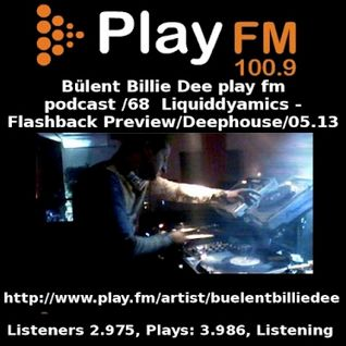 Bülent Billie Dee play fm podcast /68 - Liquiddyamics -Flashback Preview/Deephouse/05.13