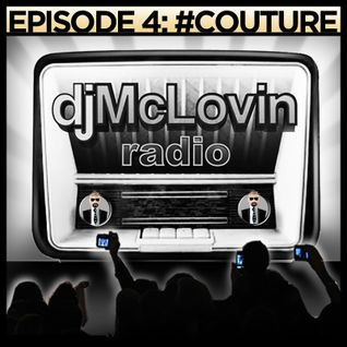djMcLovin Radio: Episode 4 #COUTURE