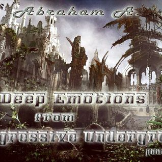 Abraham A. - Deep Emotions from Progressive Underground podcast 003
