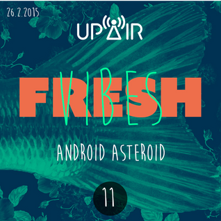 Fresh Vibes 11w / Android Asteroid @ Rádio UP AIR (26.2.2015)