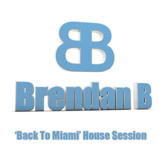 Brendan B - 'Back To Miami' House Session