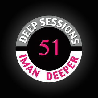Deep Sessions Radioshow | Episode 51 | by Iman Deeper