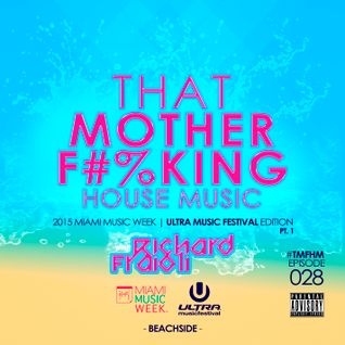 That MOTHER F#%KING House Music 028 (MMW - ULTRA 2015 Edition PT.1) BEACHSIDE